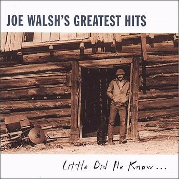 Joe Walsh's Greatest Hits – Little Did He Know...